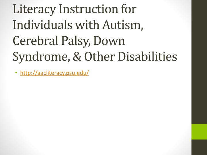 Literacy Instruction for Individuals with Autism, Cerebral Palsy, Down Syndrome, & Other Disabilities