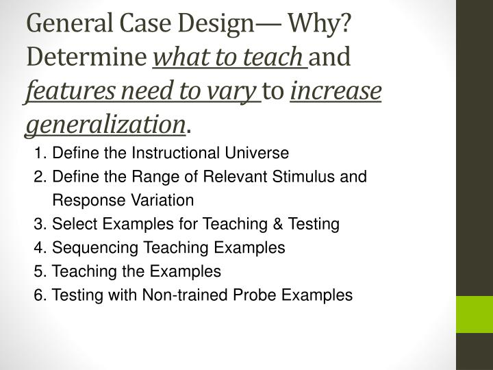 General Case Design— Why?