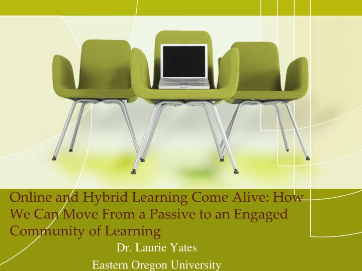 Online and Hybrid Learning Come Alive: How We Can Move From a Passive to an Engaged Community of Lea...