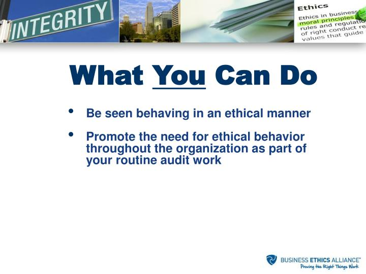 Be seen behaving in an ethical manner
