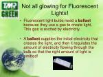 not all glowing for fluorescent lights