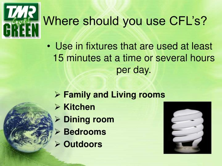 Where should you use CFL's?