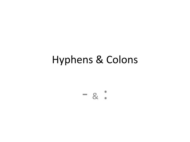 Hyphens colons