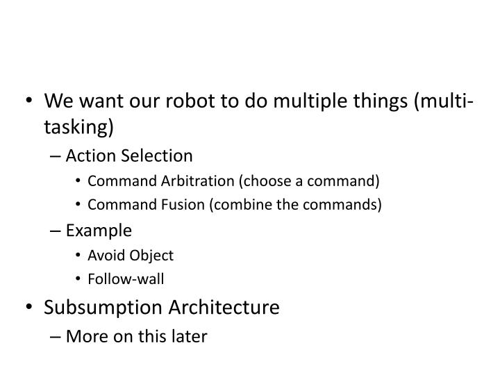 We want our robot to do multiple things (multi-tasking)