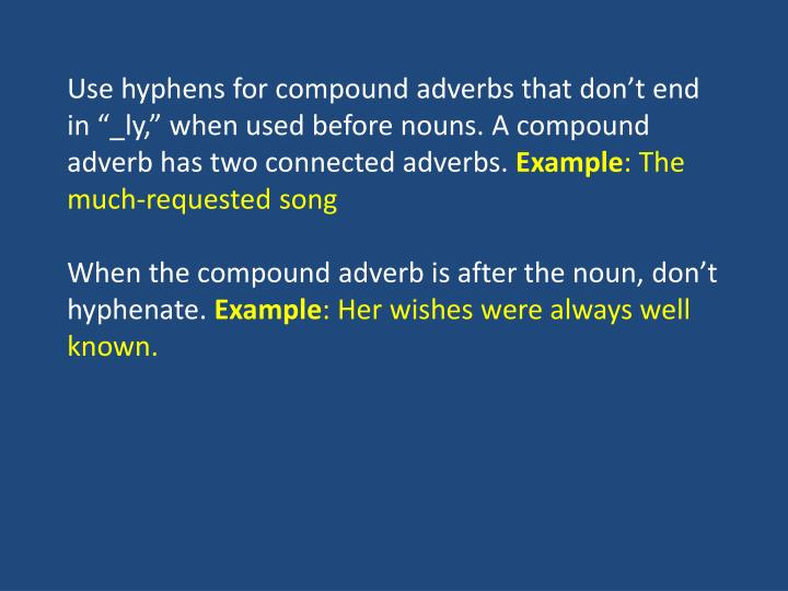 "Use hyphens for compound adverbs that don't end in ""_"