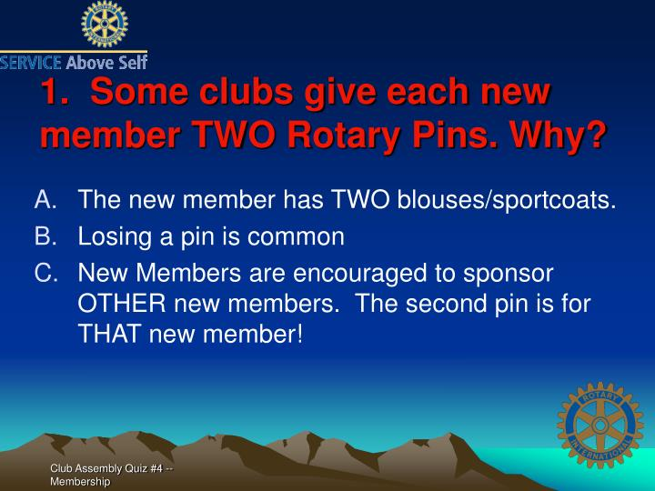 1.  Some clubs give each new member TWO Rotary Pins. Why?