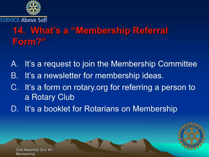 "14.  What's a ""Membership Referral Form?"""