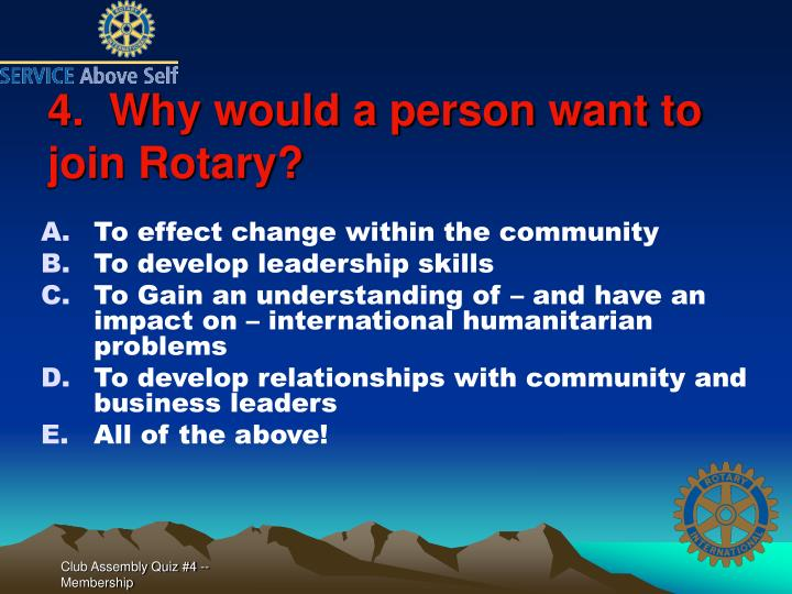 4.  Why would a person want to join Rotary?