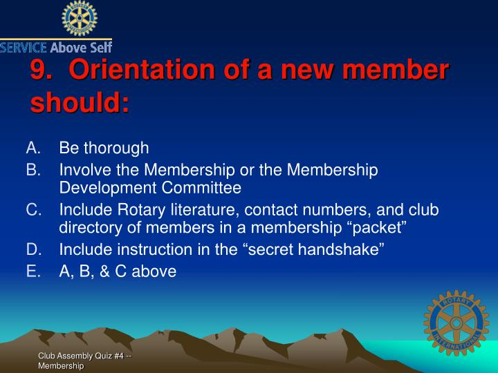 9.  Orientation of a new member should: