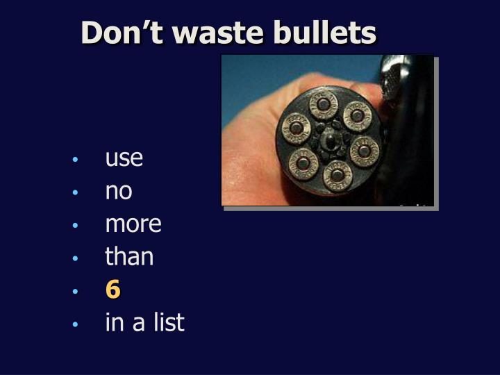 Don't waste bullets