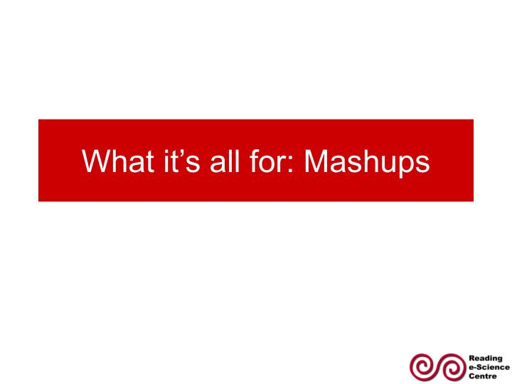 What it's all for: Mashups