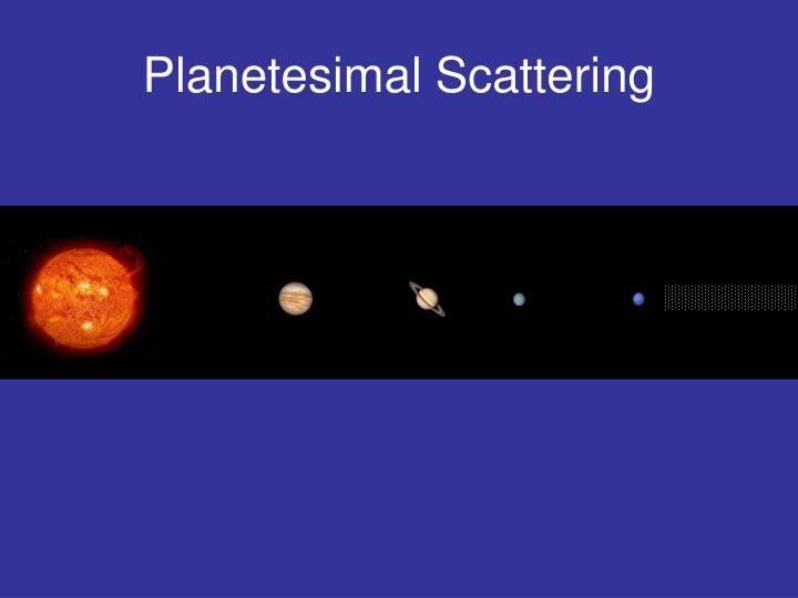 Planetesimal Scattering