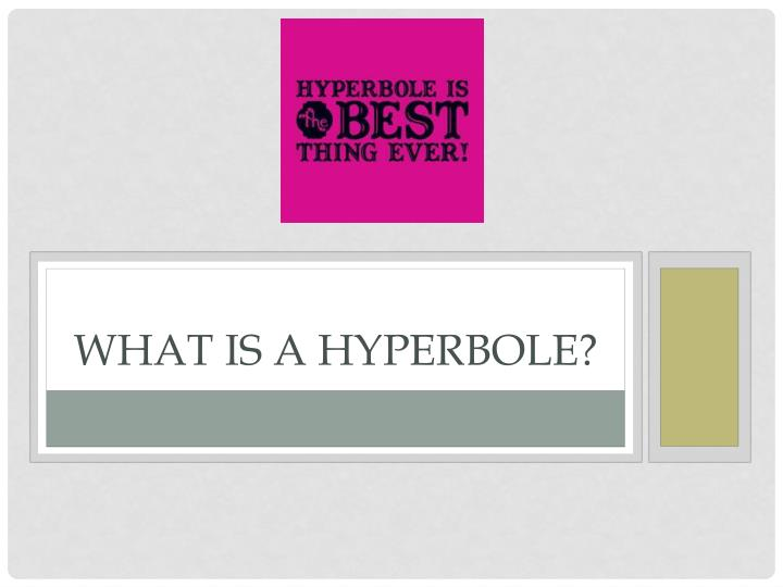 What is a hyperbole?