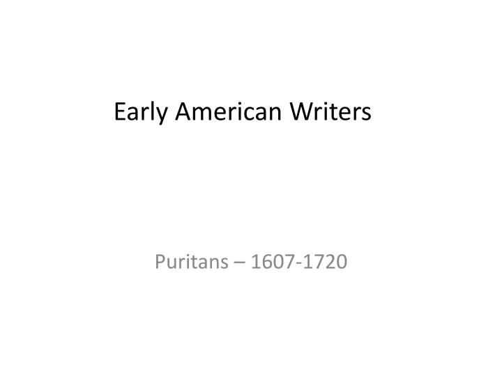 early american writers  · 10 greatest american short story writers^10 greatest american short story writers^i must confess biographer and historian of the early 19th century.
