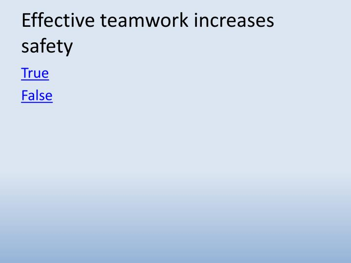 Effective teamwork increases safety