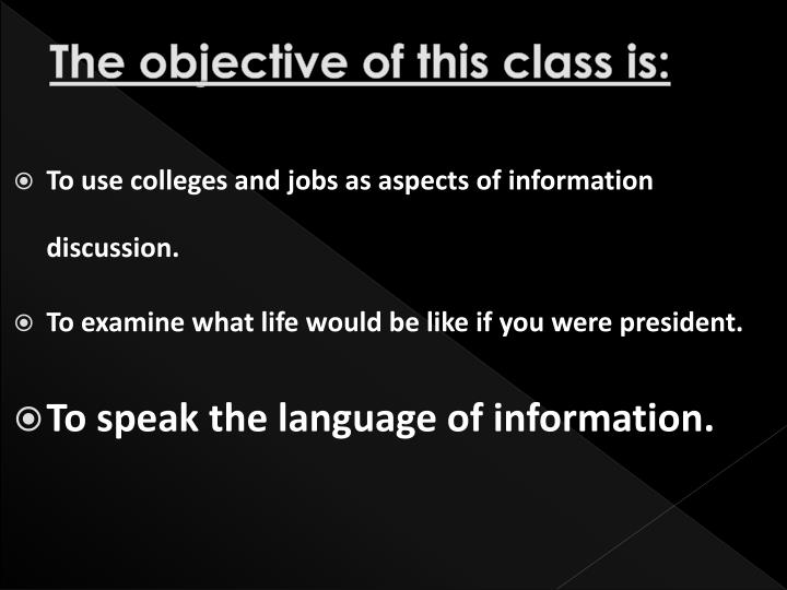 The objective of this class is: