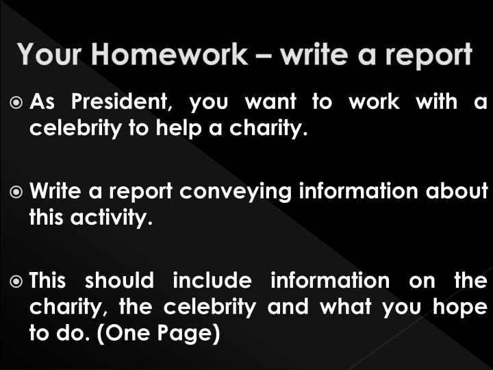 Your Homework – write a report