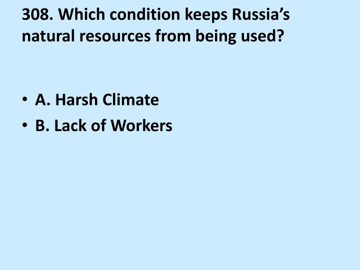 308. Which condition keeps Russia's natural resources from being used?