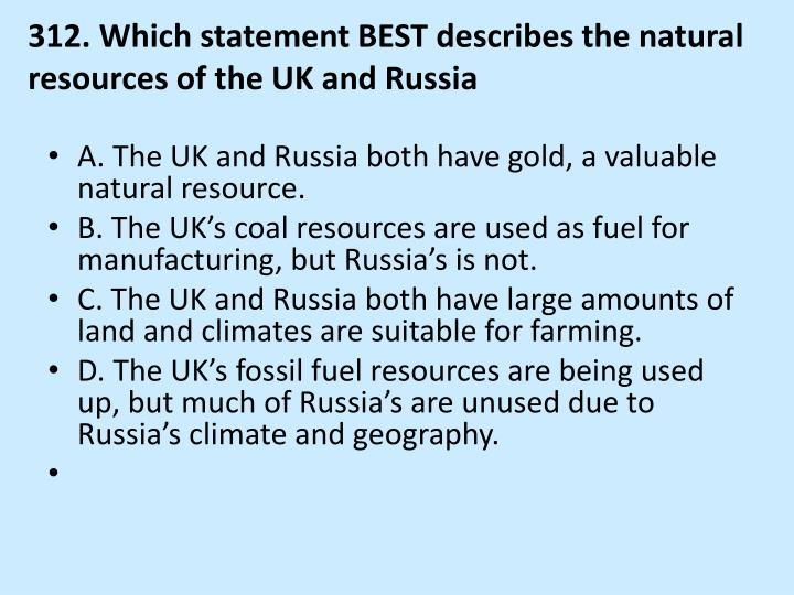 312. Which statement BEST describes the natural resources of the UK and Russia