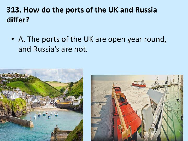 313. How do the ports of the UK and Russia differ?