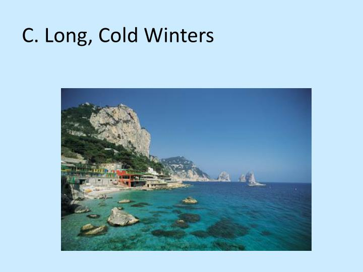 C. Long, Cold Winters