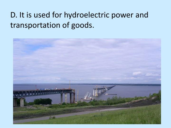 D. It is used for hydroelectric power and transportation of goods.