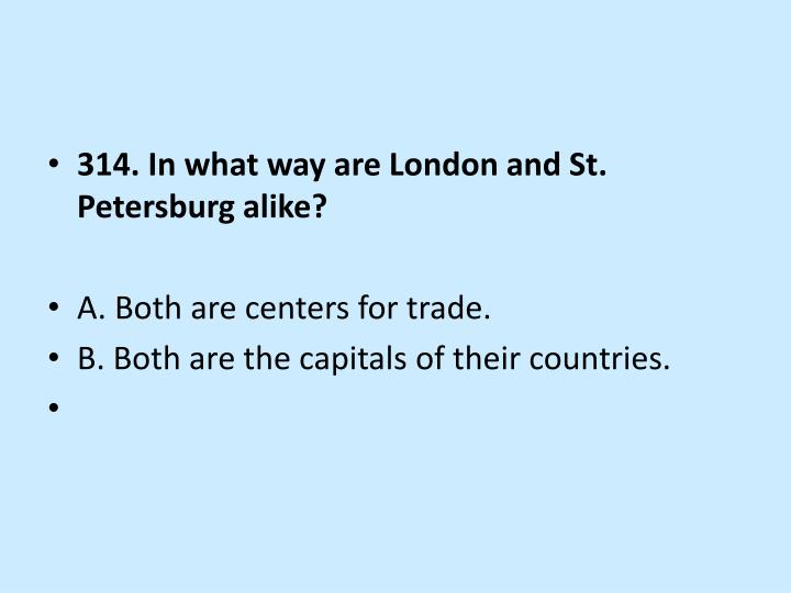 314. In what way are London and St. Petersburg alike?