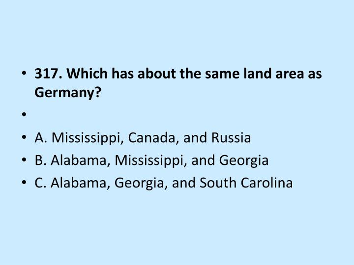 317. Which has about the same land area as Germany?