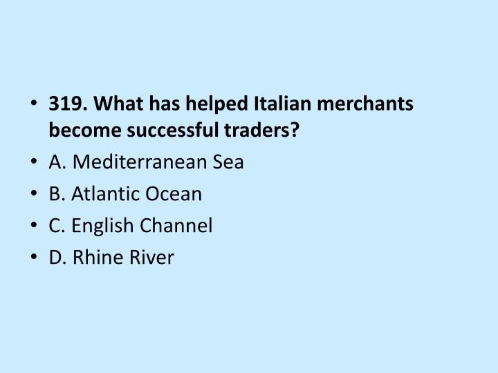 319. What has helped Italian merchants become successful traders?