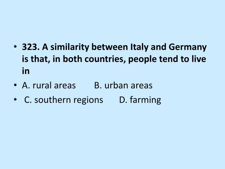 323. A similarity between Italy and Germany is that, in both countries, people tend to live in