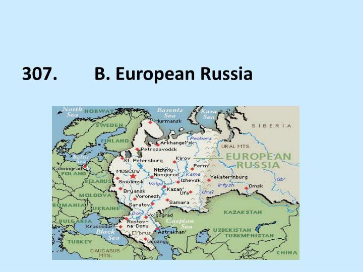 307.        B. European Russia