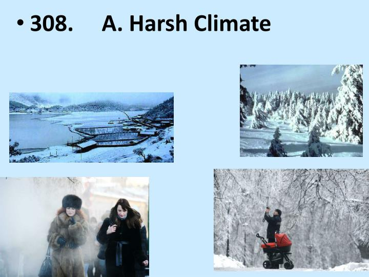 308.     A. Harsh Climate