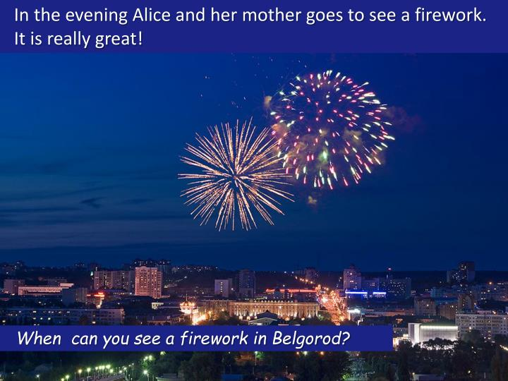 In the evening Alice and her mother goes to see a firework.