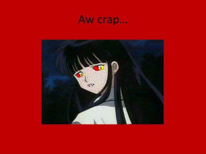Aw crap…
