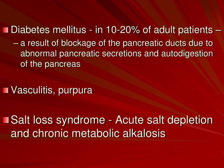 Diabetes mellitus - in 10-20% of adult patients –