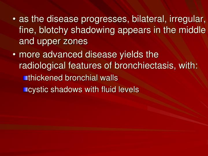 as the disease progresses, bilateral, irregular, fine, blotchy shadowing appears in the middle and upper zones