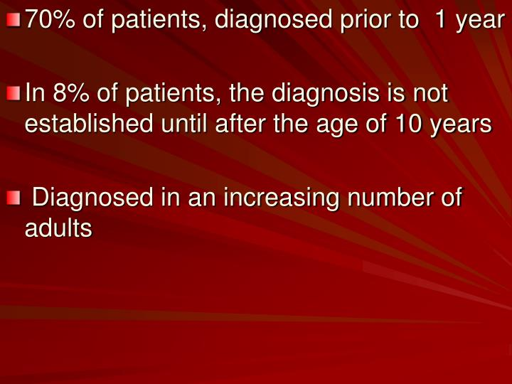 70% of patients, diagnosed prior to  1 year