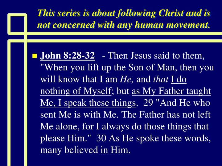 This series is about following christ and is not concerned with any human movement1