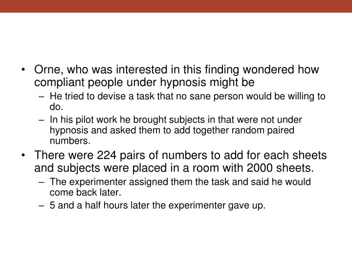 Orne, who was interested in this finding wondered how compliant people under hypnosis might be