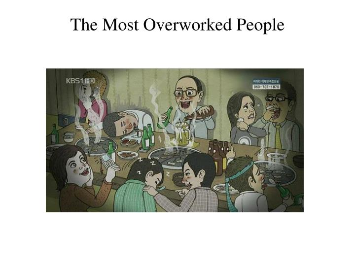 The Most Overworked People