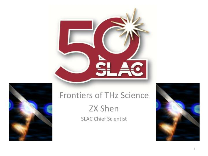 Frontiers of thz science zx shen slac chief scientist