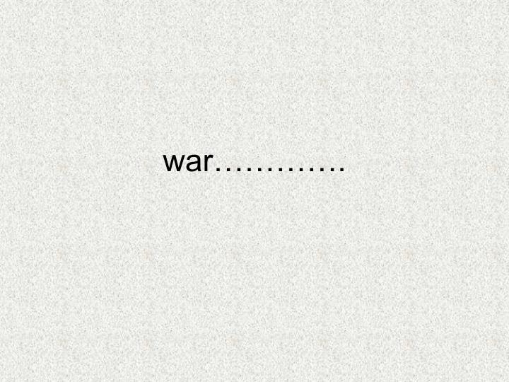 war………….