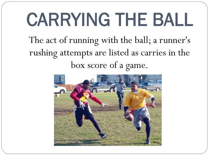 CARRYING THE BALL