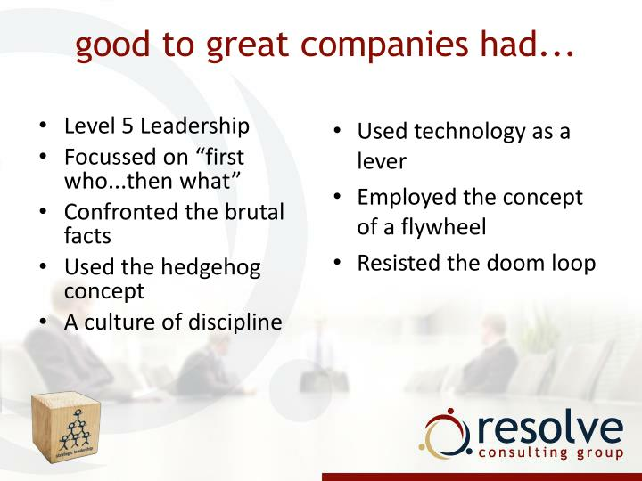 Good to great companies had...