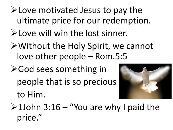 Love motivated Jesus to pay the ultimate price for our redemption.
