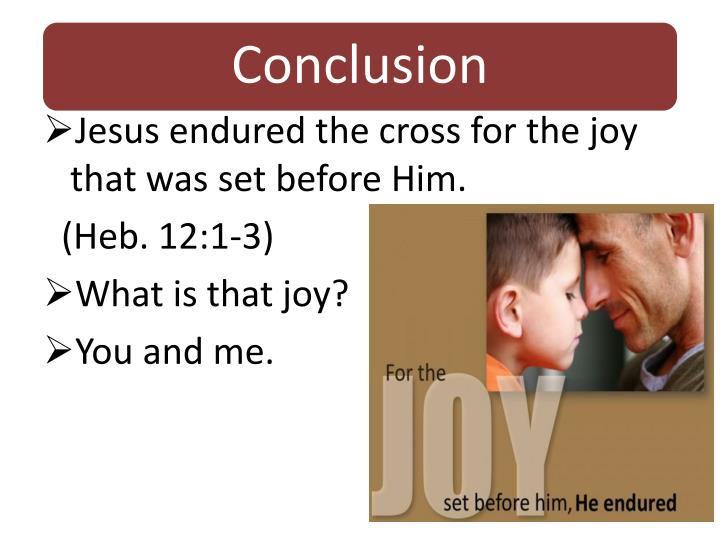 Jesus endured the cross for the joy that was set before Him.