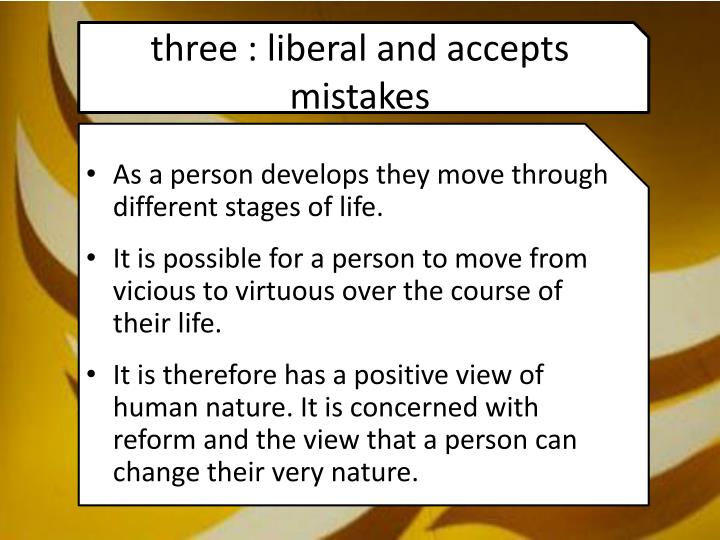 three : liberal and accepts mistakes