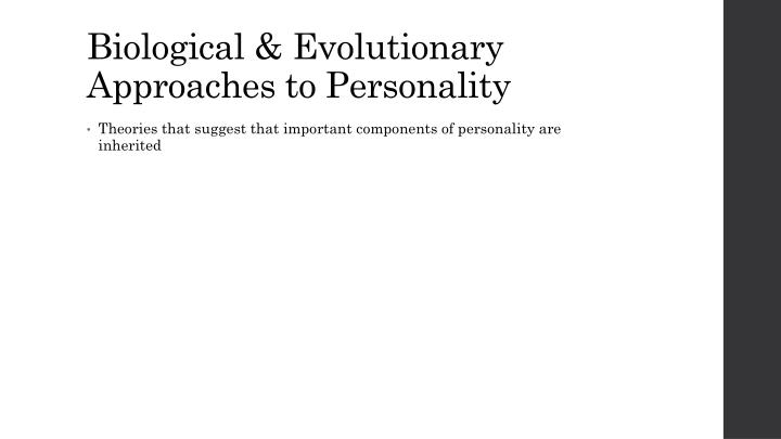 Biological & Evolutionary Approaches to Personality