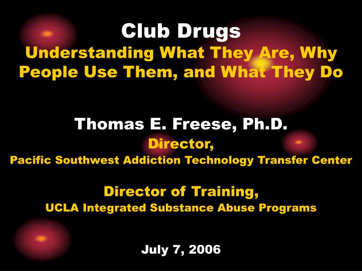 Club drugs understanding what they are why people use them and what they do