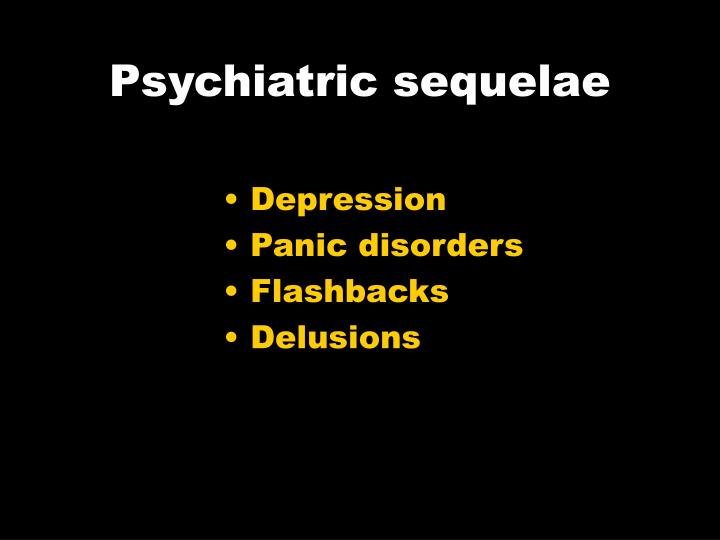 Psychiatric sequelae